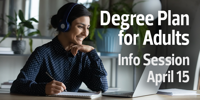 Adult Degree Program Information Session on April 15, link goes to event information