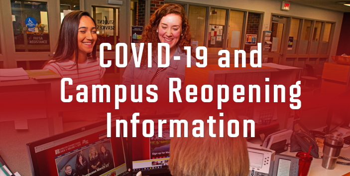 COVID-19 and Cmapus Reopening Information, link goes to more information