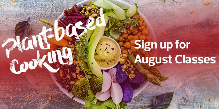 Plant-Based Cooking, Sign up for August Classes, link goes to more information