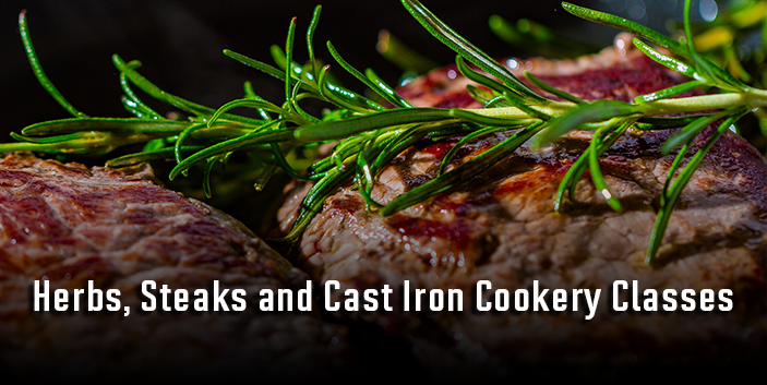 Fresh herbs, Steaks, and Cast Iron Cookery Classes