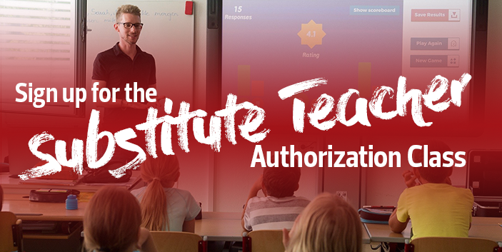 Sign up for the Substitute Teacher Authorization Class, link goes to more information